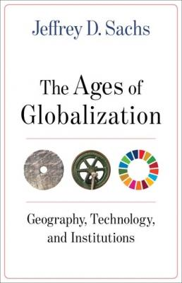 The Ages of Globalization Geography, Technology, and Institutions  Jeffrey D. Sachs  Columbia University Press